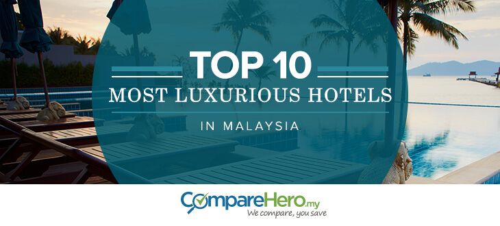 Top 10 Most Luxurious Hotels In Malaysia | CompareHero.my