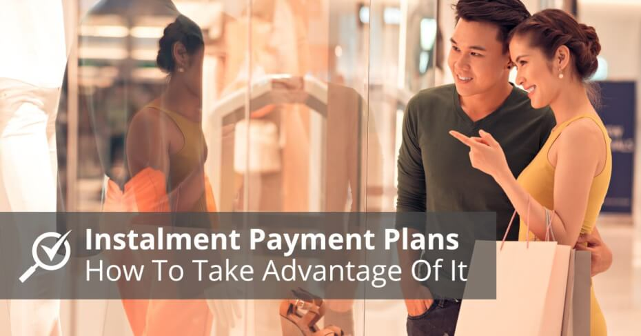 take advantage of instalment payment plans