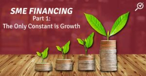 SME FINANCING PART 1: THE ONLY CONSTANT IS GROWTH