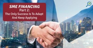 SME FINANCING PART 2: THE ONLY SUCCESS IS TO ADAPT AND KEEP APPLYING